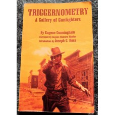 Triggernometry A Gallery of Gunfighters by Eugene Cunningham.